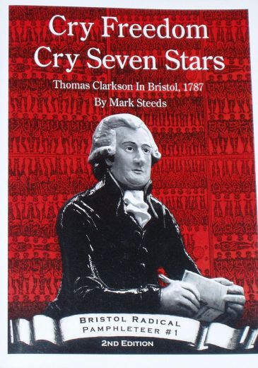 Cry Freedom, Cry Seven Stars - Thomas Clarkson in Bristol 1787, by Mark Steeds